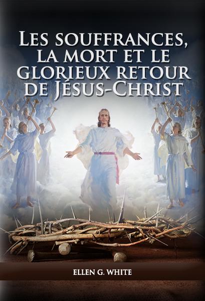 Les souffrances, la mort et le glorieux retour de Jésus-Christ