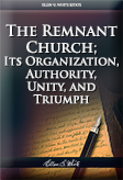 The Remnant Church; Its Organization, Authority, Unity, and Triumph