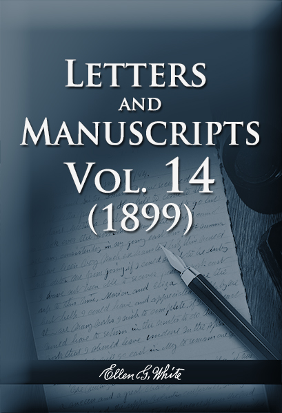 Letters and Manuscripts — Volume 14 (1899)