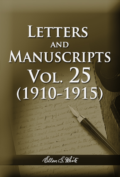 Letters and Manuscripts — Volume 25 (1910 - 1915)