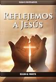 Reflejemos a Jesús