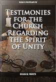 Testimonies for the Church Regarding the Spirit of Unity