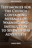 Testimonies for the Church Containing Messages of Warning and Instruction to Seventh-day Adventists