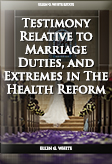Testimony Relative to Marriage Duties, and Extremes in The Health Reform