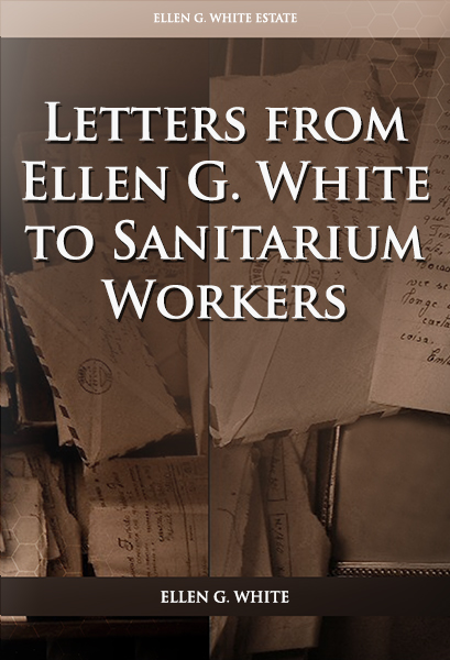 Letters from Ellen G. White to Sanitarium Workers