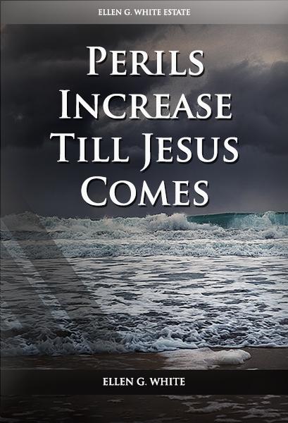 Perils Increase Till Jesus Comes