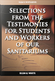 Selections from the Testimonies for Students and Workers of our Sanitariums