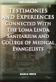 Testimonies and Experiences Connected With The Loma Linda Sanitarium and College of Medical Evangelists