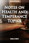 Notes on Health and Temperance Topics