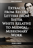 Extracts from Recent Letters from Sister White Relative to Medical Missionary Work