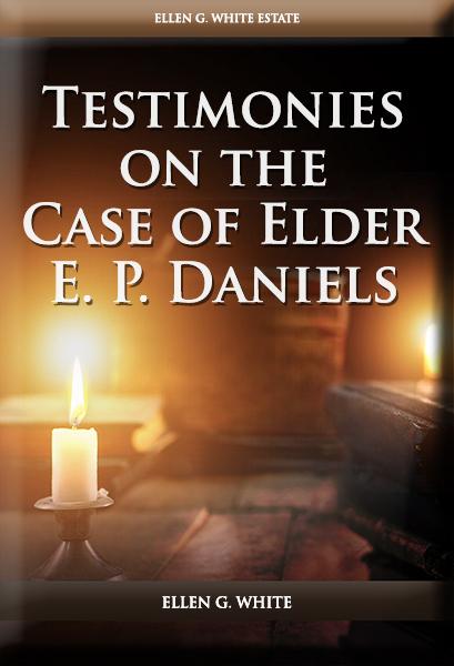 Testimonies on the Case of Elder E. P. Daniels