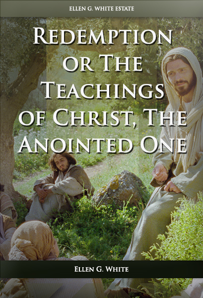 Redemption: or the Teachings of Christ, the Anointed One