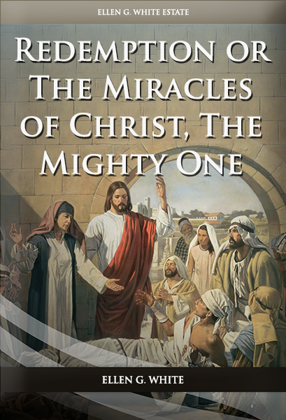 Redemption: Or the Miracles of Christ, the Mighty One