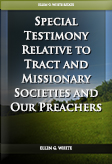 Special Testimony Relative to Tract and Missionary Societies and Our Preachers