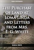 The Purchase of Land at Loma Linda and Letters from Mrs. E. G. White