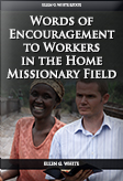 Words of Encouragement to Workers in the Home Missionary Field