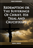 Redemption Or The Sufferings Of Christ His Trial And Crucifixion