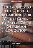 Testimonies to the Church Regarding our Youth Going to Battle Creek Obtain An Education