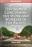 Special Testimonies Concerning the Work and Workers in the Pacific Press