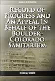 Record of Progress and An Appeal In Behalf of the Boulder-Colorado Sanitarium