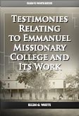 Testimonies Relating to Emmanuel Missionary College and Its Work