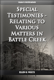 Special Testimonies - Relating to Various Matters in Battle Creek