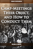 Camp-Meetings Their Object, and How to Conduct Them