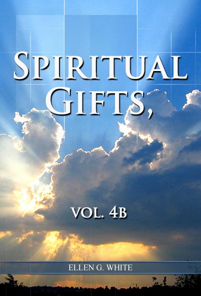 Spiritual Gifts, vol. 4b