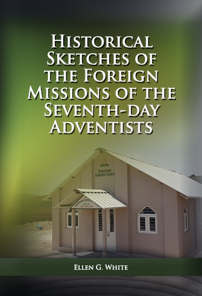 Historical Sketches of the Foreign Missions of the Seventh-day Adventists