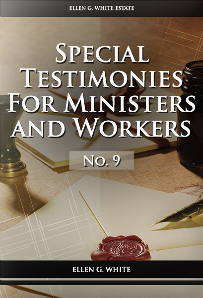 Special Testimonies for Ministers and Workers—No. 9