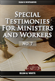 Special Testimonies for Ministers and Workers—No. 7