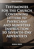 Testimonies for the Church Containing Letters to Physicians and Ministers Instruction to Seventh-Day Adventists