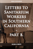 Letters from Ellen G. White to Sanitarium Workers in Southern California—b