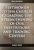 Testimonies to the Church Regarding The Strengthening of Our Institutions and Training Centers
