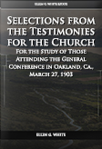 Selections from the Testimonies for the Church For the Study of Those Attending the General Conference in Oakland, Ca., March 27, 1903