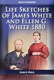 Life Sketches of James White and Ellen G. White (1880 ed.)