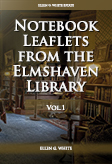 Notebook Leaflets from the Elmshaven Library, vol. 1