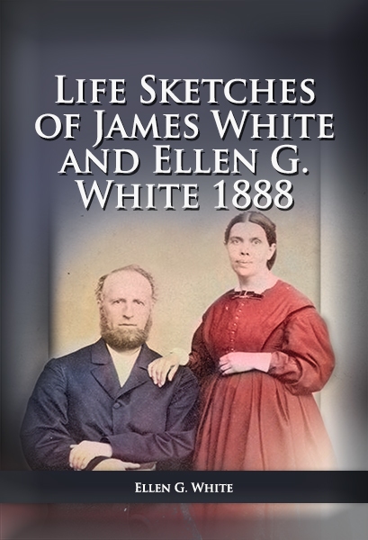 Life Sketches of James White and Ellen G. White (1888 ed.)