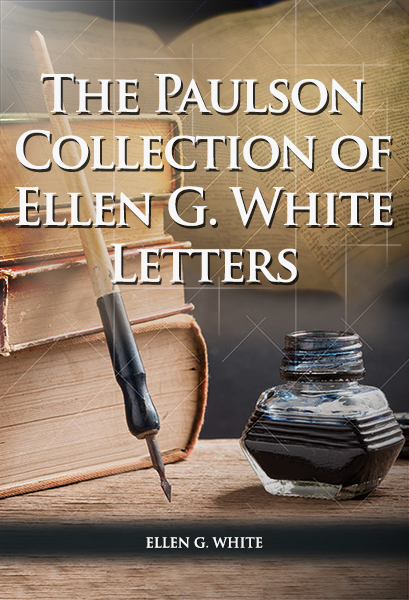 The Paulson Collection of Ellen G. White Letters