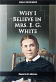 Why I Believe in Mrs. E. G. White