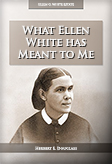 What Ellen White has Meant to Me