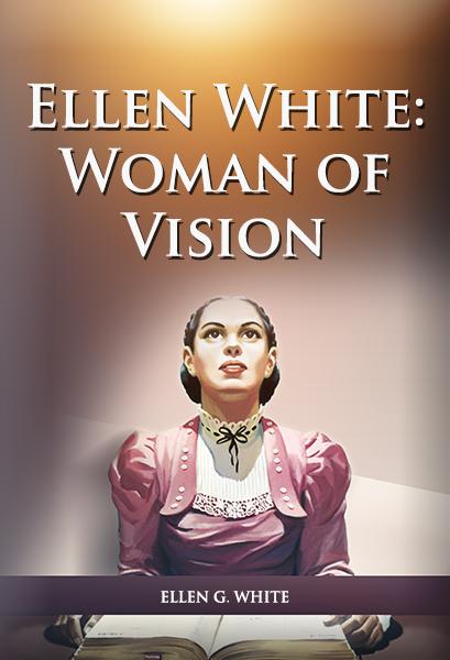 Ellen White: Woman of Vision