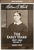 Ellen G. White: The Early Years: 1827-1862 (vol. 1)