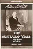 Ellen G. White: The Australian Years: 1891-1900 (vol. 4)