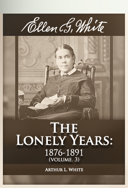 Ellen G. White: The Lonely Years: 1876-1891 (vol. 3)