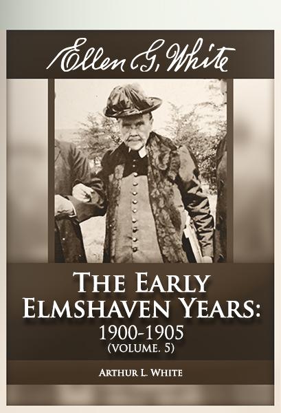 Ellen G. White: The Early Elmshaven Years: 1900-1905 (vol. 5)