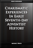 Charismatic Experiences In Early Seventh-day Adventist History