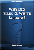 Why Did Ellen G. White Borrow?