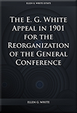 The E. G. White Appeal in 1901 for the Reorganization of the General Conference