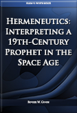 Hermeneutics Interpreting a 19th-Century Prophet in the Space Age